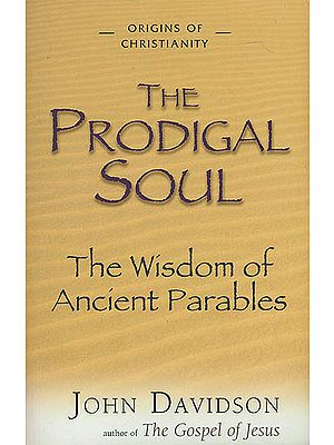 The Prodigal Soul (The Wisdom of Ancient Parables)