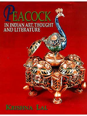Peacock: In Indian Art, Thought and Literature