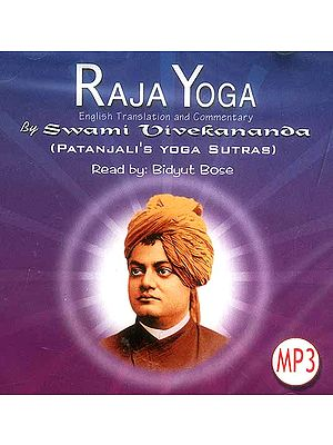 Raja Yoga: English Translation and Commentary by Swami Vivekananda (Patanjali's Yoga Sutras) (MP3 CD): Read out by Bidyut Bose