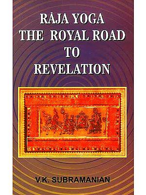 Raja Yoga: The Royal Road to Revelation