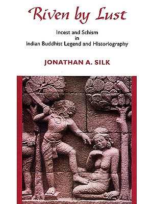 Riven by Lust (Incest and Schism In Indian Buddhist Legend and Historiography)
