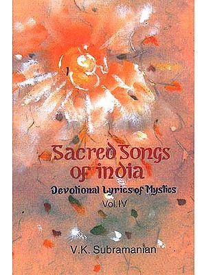 Sacred Songs of India: Devotional Lyrics of Mystics - Vol. IV