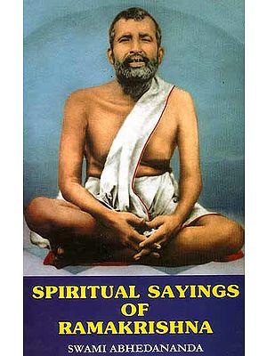 Spiritual Sayings of Ramakrishna