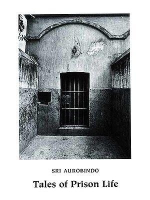 Sri Aurobindo: Tales of Prison Life