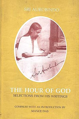 Sri Aurobindo: The Hour of God (Selections from his writings)