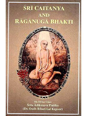 Sri Caitanya (Chaitanya) and Raganuga Bhakti