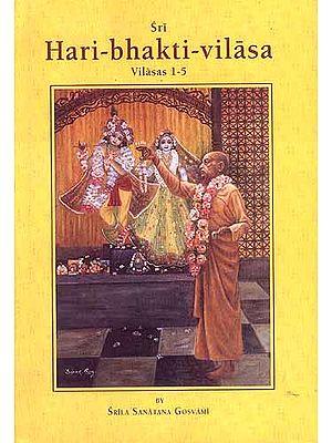 Sri Hari-bhakti-vilasa (Volume One): Vilasas 1-5 ((With Transliteration and English Translation))