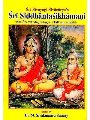 Sri Sivayogi Sivacarya's Sri Siddhantasikhamani with Sri Maritontadarya's Tattvapradipika