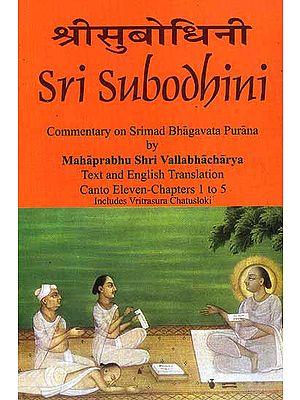 Sri Subodhini Commentary on Srimad Bhagavata Purana by Mahaprabhu Shri Vallabhacharya: Canto Eleven-Chapters 1 to 5 Includes Vritrasura Chatusloki (Volume 16)