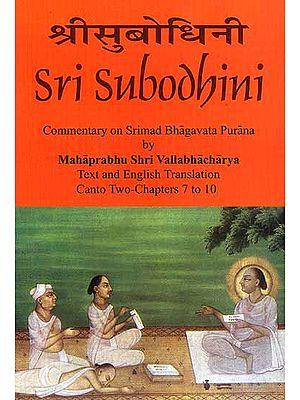 Sri Subodhini Commentary on Srimad Bhagavata Purana by Mahaprabhu Shri Vallabhacharya: Canto Two-Chapters 7 to 10 (Volume 20)