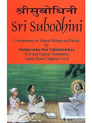 Sri Subodhini Commentary on Srimad Bhagavata Purana by Mahaprabhu Shri Vallabhacharya: Canto Three-Chapters 1 to 6 (Volume 21)