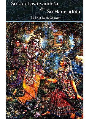 Sri Uddhava-Sandesa and Sri Hamsaduta