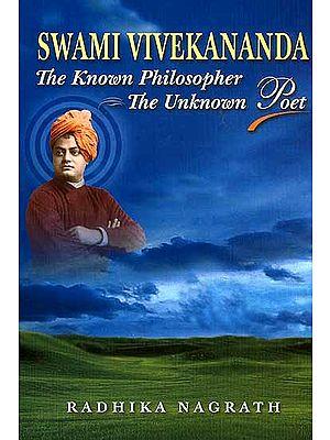Swami Vivekananda The Known Philosopher The Unknown Poet