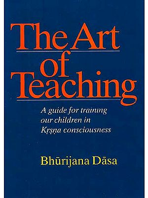 The Art of Teaching (A Guide For Training Our Children in Krsna Consciousness)