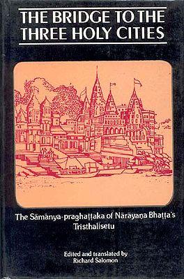 THE BRIDGE TO THE THREE HOLY CITIES (The Samanya-praghattaka of Narayana Bhatta's Tristhalisetu)