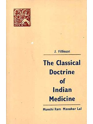 The Classical Doctrine of Indian Medicine (Its Origins and its Greek Parallels) - Trans from the French by Dev Raj Chanana