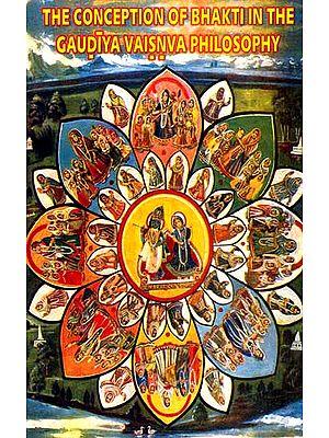 The Conception of Bhakti in the Gaudiya Vaisnva Philosophy
