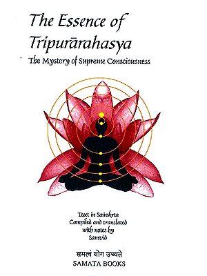The Essence of Tripurarahasya (Tripura Rahasya): The Mystery of Supreme Consciousness