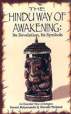 The Hindu Way of Awakening: Its Revelation, Its Symbols
