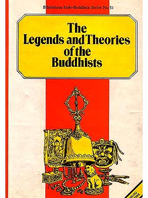 The Legends and Theories of the Buddhists (Compared with History and Science with Introductory Notices of the Life and System of Gotama Buddha)