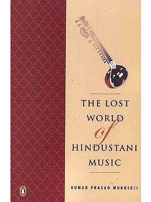 The Lost World of Hindustani Music