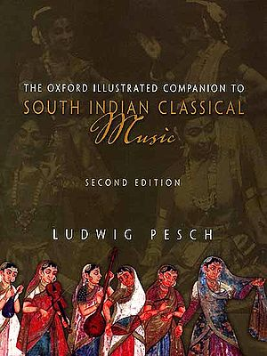 The Oxford Illustrated Companion to South Indian Classical Music (Second Edition)