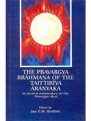 THE PRAVARGYA BRAHMANA OF THE TAITTIRIYA ARANYAKA (an ancient commentary on the Pravargya ritual)
