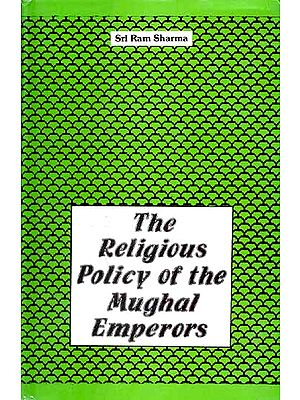 The Religious Policy of the Mughal Emperors