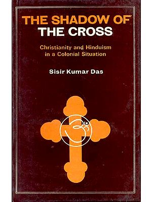 THE SHADOW OF THE CROSS (Christianity and Hinduism in a Colonial Situation)