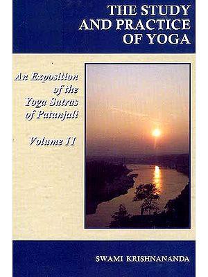 The Study and Practice of Yoga: An Exposition of The Yoga Sutras of Patanjali (Volume II – Sadhana Pada Kaivalya Pada)