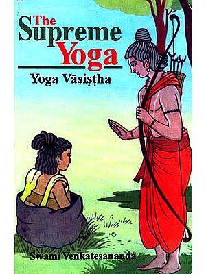 The Supreme Yoga: Yoga Vasistha