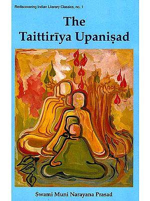 The Taittiriya Upanisad (With the original Text in Sanskrit, Roman Transliteration, Translation and Detailed Commentary)