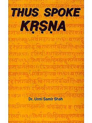 Thus Spoke Krsna (Krishna) (A Comparative Study of Srimad Bhagavad Gita and Eleventh Skandha of Srimad Bhagavata Purana)