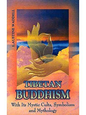 Tibetan Buddhism: with its Mystic Cults, Symbolism and Mythology
