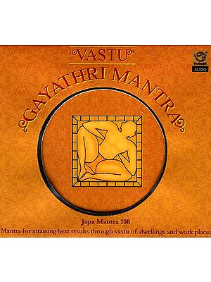 Vastu Gayathri Mantra : <br>Japa Mantra 108 Mantra for Attaining Best Results Through Vastu of Dwellings and Work Places (Audio CD)